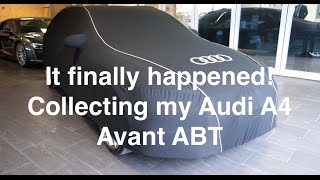 It finally happened! Collecting my new Audi A4 Avant ABT