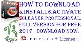 How to Download and Install & Activate CCleaner professional full version for free 2017
