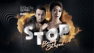 STOP BEING STUPID - NEW SINGLE  | Binz x Khong Tu Quynh x Hagi x STee