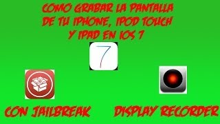 COMO GRABAR LA PANTALLA DE TU IPHONE, IPOD TOUCH Y IPAD JAILBREAK IOS 7