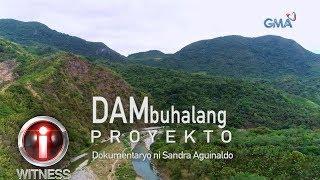 I-Witness: 'DAMbuhalang Proyekto,' dokumentaryo ni Sandra Aguinaldo | Full Episode