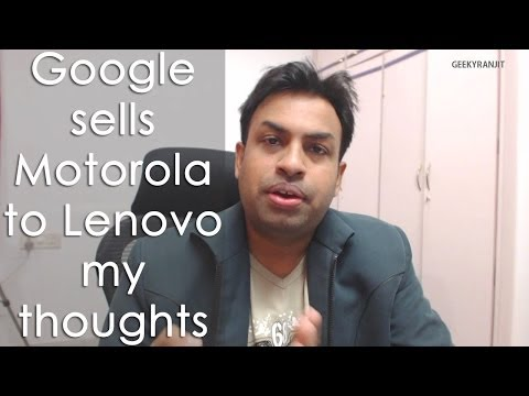 Google sells Motorola to Lenovo my initial thoughts - Vlog style Geekyranjit