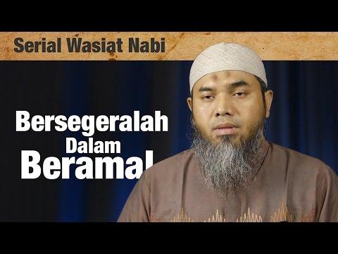 Serial Wasiat Nabi : Episode 74 , Bersegeralah Dalam Beramal - Ustadz Afifi Abdul Wadud