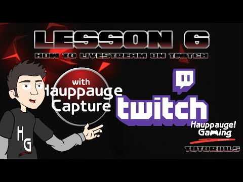 Lesson 6: How to Livestream on Twitch with Hauppauge Capture