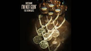 Gucci Mane - I'm not Goin' [feat. Kevin Gates]