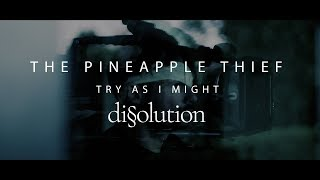"The Pineapple Thief - ""Try As I Might""のMV(Edit Ver.)を公開 新譜「Dissolution」2018年8月31日発売予定収録曲 thm Music info Clip"