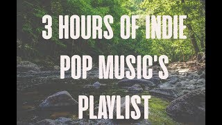♫ 3 HOURS OF INDIE POP MUSIC'S PLAYLIST