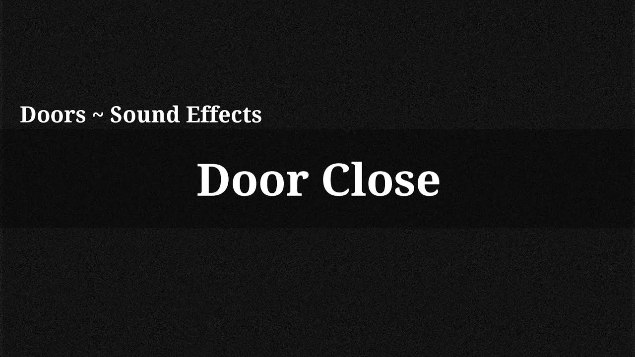 Doors Opening Sound Effect Door Close / Sound Effect