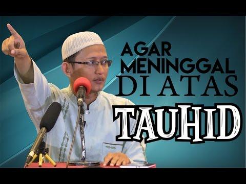 Video Singkat: Agar Meninggal Diatas Tauhid - Ustadz Abu Yahya Badru Salam, Lc