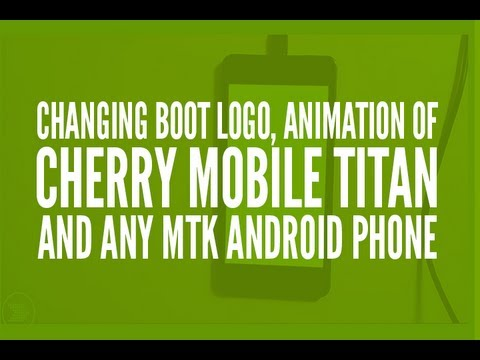 Changing Boot Logo. Animation of Cherry Mobile Titan and Any MTK Android Phone [Tagalog]