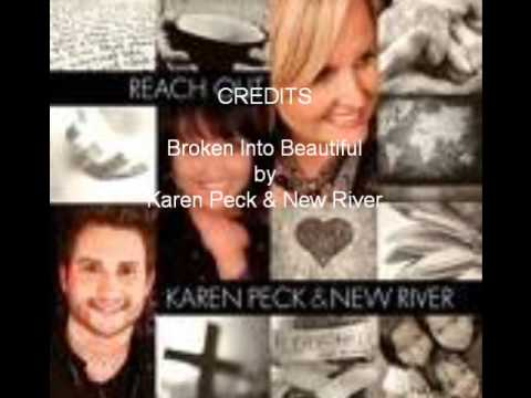 Broken Into Beautiful By Karen Peck & New River video