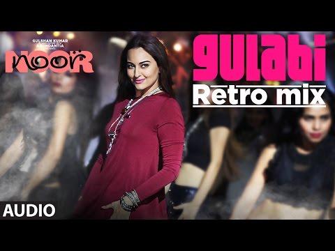 Gulabi Retro Mix Full Audio | Noor | Sonakshi Sinha | Sonu Nigam | Mohammed Rafi | T-Series