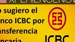 No recomiendo el banco ICBC por el meto de transferencia bancaria