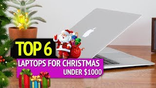 TOP 6: Best Laptops For Christmas Under $1000 2018