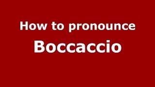 How to pronounce Boccaccio (Italian/Italy) - PronounceNames.com