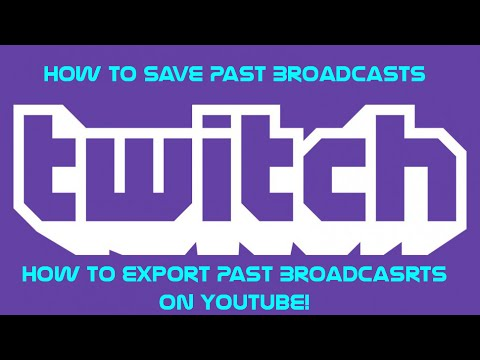 How To Save Past Broadcasts and Export To YouTube | Twitch
