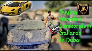 Buying A Abandoned Lamborghini  In Dubai
