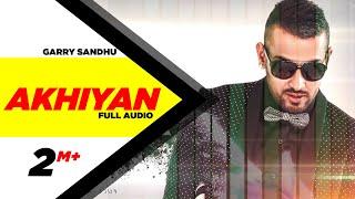 Akhiyan ( Full Audio ) | Garry Sandhu | Latest Punjabi Song 2016 | Speed Records