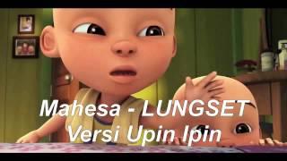 Lungset Versi Upin Ipin Cover Mahesa