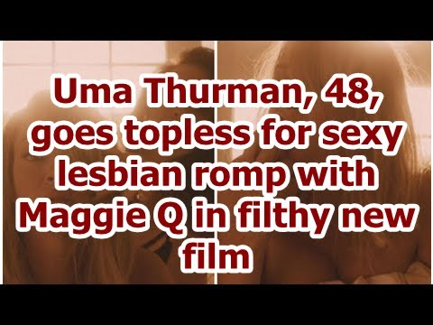 Uma Thurman, 48, goes topless for sexy lesbian romp with Maggie Q in filthy new film thumbnail