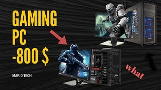 best budget gaming PCs 2018 - under 800$ ( you will not believe how strong they are )