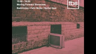 Moving Forward Showcase / Badmixday , Felix Motto , Sycho Gast - TBS Radio
