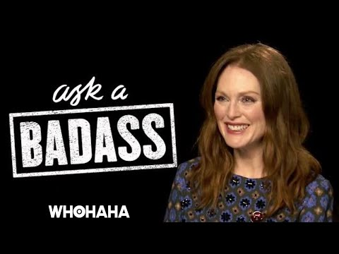 "Julianne Moore on Elizabeth Banks' ""Ask a Badass"""