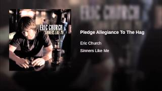 Eric Church Pledge Allegiance To The Hag