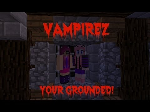 Mini Games! Vampirez! Your Grounded!