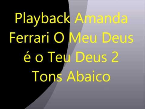 Playback Amanda Ferrari O Meu Deus é o Teu Deus 2 Tons Abaixo do Tom Original