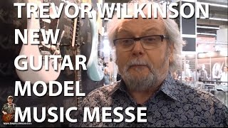 Trevor Wilkinson New Vintage Fret King at the Music Messe 2015   tonymckenziecom