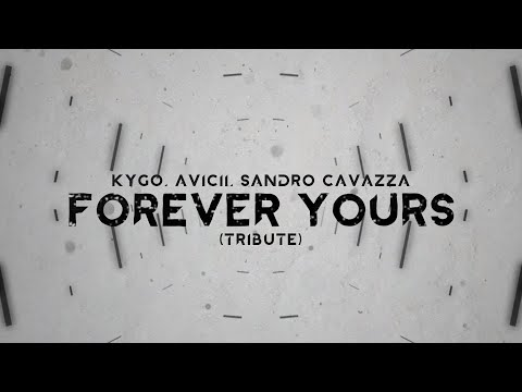 Kygo, Avicii, Sandro Cavazza – Forever Yours (Avicii Tribute) [Lyric Video]