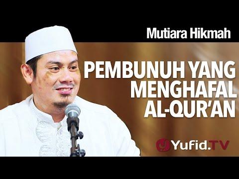 Kisah Mengharukan: Pembunuh Yang Menghafal Al-Qur'an - Ustadz Ahmad Zainuddin, Lc.