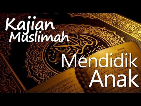 Kajian Muslimah : Peranan Wanita Dalam Pendidikan Anak - Ustadz Mu'tashim