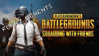 Squadding With Friends | PUBG Funny Moments