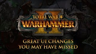 Total War: Warhammer 2 - Great UI Changes You May Have Missed