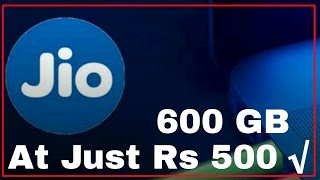 Jio's Next :600 GB Free Internet At Just Rs 500 √