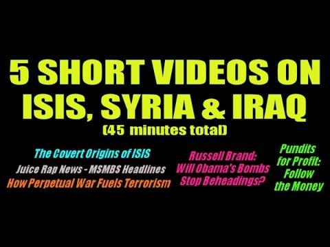 5 Short Videos of ISIS, Syria & Iraq (45 mins.)