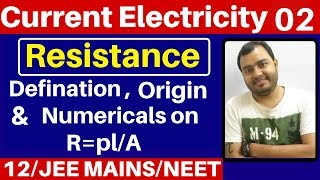 Current Electricity 02 :  Resistance -  Defination  , Origin and Numericals on R=pl/A JEE /NEET