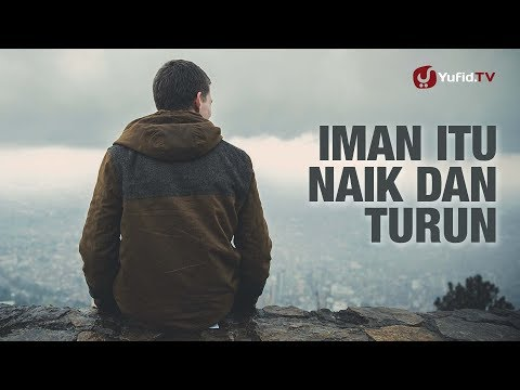 Iman Itu Naik dan Turun - Konsultasi Syariah - Ustadz Abdullah Taslim