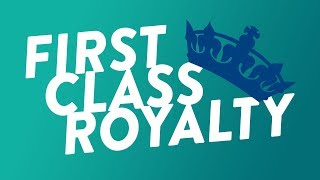 First Class Royalty!