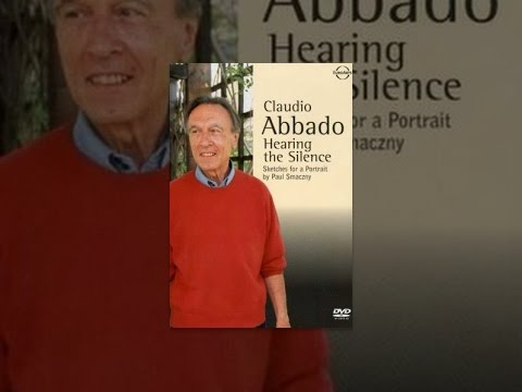 Claudio Abbado - Hearing the Silence
