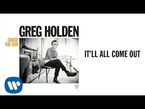 Greg Holden - Itll All Come Out