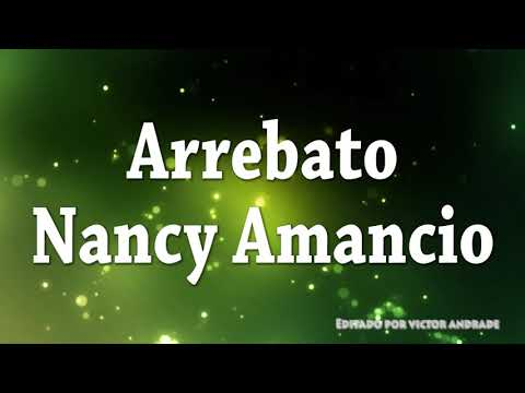 Arrebato Nancy Amancio) - Letra video