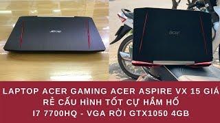 Trên Tay Chiếc Laptop Acer Gaming Acer Aspire VX 15 Giá Rẻ Cấu Hình Tốt