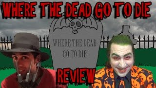 Where The Dead Go To Die Review
