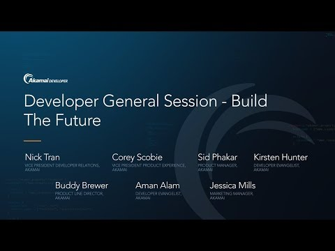 Akamai Edge 2017: Developer General Session - Build the Future