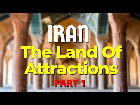 IRAN - The Land Of Attractions - Part 1