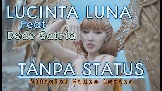 LUCINTA LUNA ft Dede Satria - TANPA STATUS ( Video Lyrics Official )