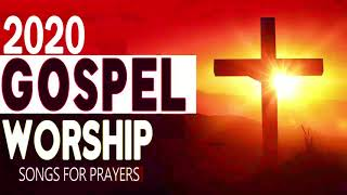 2020 Gospel Worship Mix For Prayer ➕Morning Worship Songs and Devotion Prayers